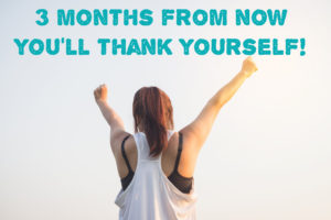 3 months from now you'll thank yourself