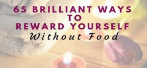 65 Brilliant Ways to Reward Yourself Without Food