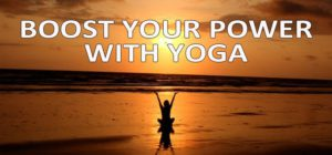 Boost Your Power with Yoga