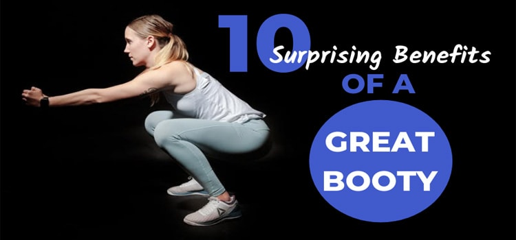 10 SURPRISING BENEFITS OF A GREAT BOOTY