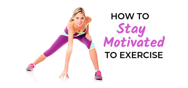HOW TO STAY MOTIVATED TO EXERCISE – 10 USEFUL TIPS