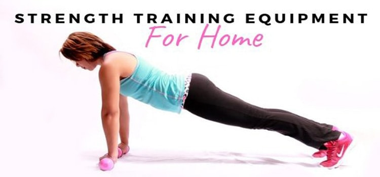 STRENGTH TRAINING EQUIPMENT FOR HOME